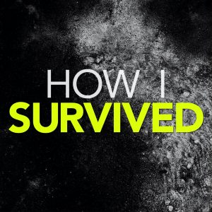 How I survived podcast
